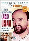 Il medico senza frontiere Carlo Urbani. Scoprì la SARS e ne morì