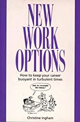 NEW WORK OPTIONS: HOW TO KEEP YOUR CAREER BUOYANT IN TURBULENT TIMES