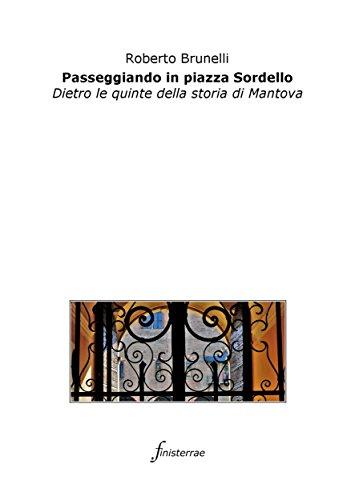 Passeggiando in piazza Sordello. Dietro le quinte della storia di Mantova di Roberto Brunelli