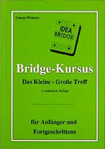 Bridge-Kursus. Das Kleine-Grosse Treff: Für Anfänger und Fortgeschrittene (Fortgeschrittene Bridge)