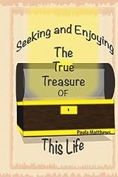 Seeking And Enjoying The True Treasure Of This Life (English Edition)