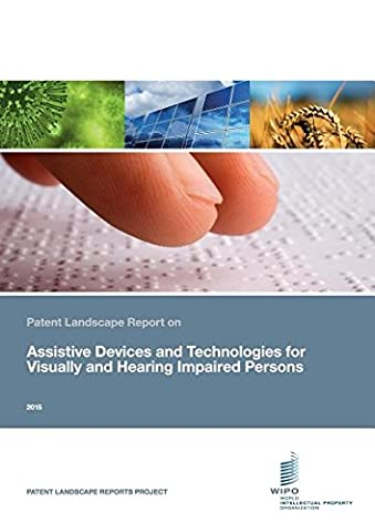 Patent Landscape Report on Assistive Devices and Technologies for Visually and Hearing Impaired