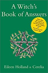 Witch's Book of Answers: More Than 700 Answers to Often-asked and Out-of-the-ordinary Questions - For Novices and Experts, Alike