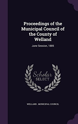 Proceedings of the Municipal Council of the County of Welland: June Session, 1885