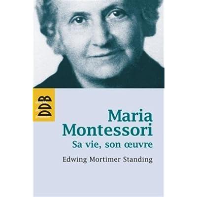 Maria Montessori: Sa vie, son oeuvre