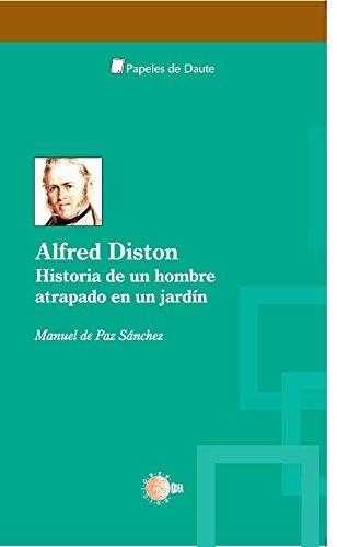 Alfred Diston. Historia de un hombre atrapado en un jardín (Papeles de Daute) por Manuel Antonio Paz Sánchez