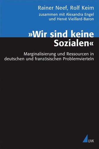 »Wir sind keine Sozialen«: Marginalisierung und Ressourcen in deutschen und französischen Problemvierteln (Analyse und Forschung)