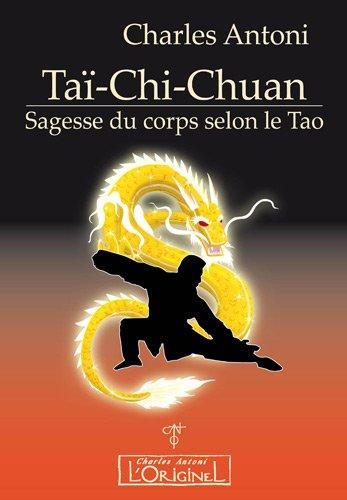 Taï-Chi-Chuan : Sagesse du corps selon le Tao par Charles Antoni