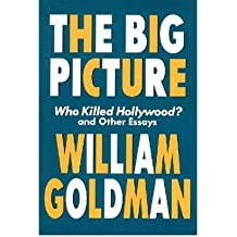 [(The Big Picture: Who Killed Hollywood and Other Essays )] [Author: William Goldman] [Feb-2001]