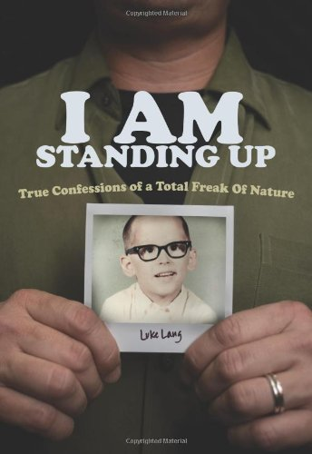 I Am Standing Up: True Confessions of a Total Freak of Nature (Invert, Band 44)