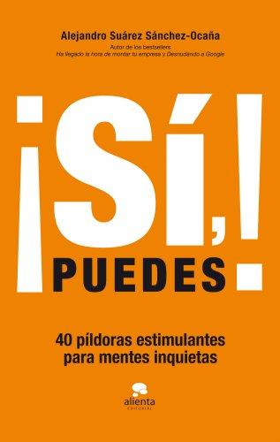 Portada del libro ¡Sí, puedes!: 40 píldoras estimulantes para mentes inquietas (Habilidades Directivas)
