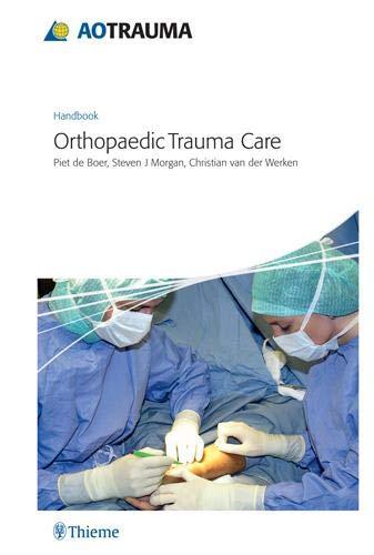AO Handbook: Orthopedic Trauma Care (AO Trauma Handbooks)