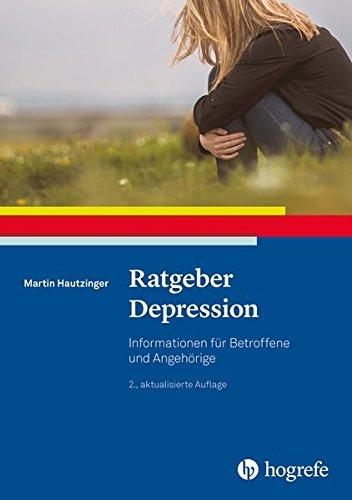 Ratgeber Depression: Informationen für Betroffene und Angehörige (Ratgeber zur Reihe »Fortschritte der Psychotherapie«)