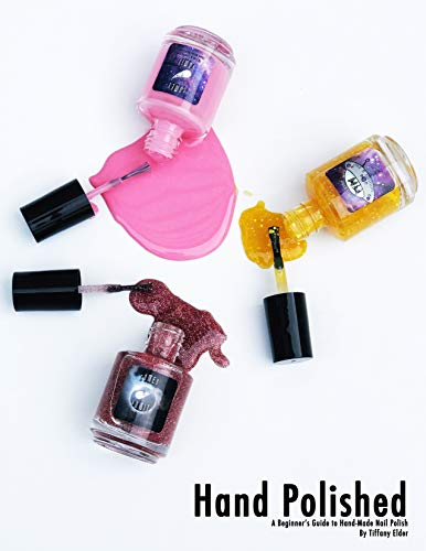 Hand Polished: A Beginner's Guide to Hand-Made Nail Polish (English Edition)