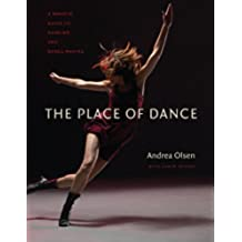 The Place of Dance: A Somatic Guide to Dancing and Dance Making