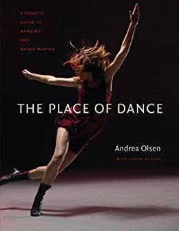 The Place of Dance: A Somatic Guide to Dancing and Dance Making par [Olsen, Andrea]