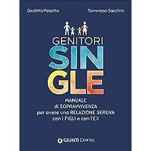 Genitori single. Manuale di sopravvivenza per avere una relazione serena con i figli e con l'ex