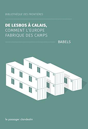 De Lesbos à Calais : Comment l'Europe fabrique des camps par Collectif