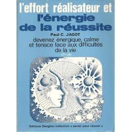 L'effort realisateur et l'nergie de la russite : comment devenir energique, calme et tenace face aux difficults de la vie.