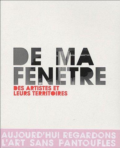 De ma fenêtre : Des artistes et leurs territoires
