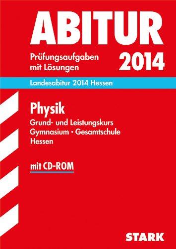Abitur-Prüfungsaufgaben Gymnasium Hessen / Physik Grund- und Leistungskurs, Landesabitur 2014 Hessen: Prüfungsaufgaben mit Lösungen.