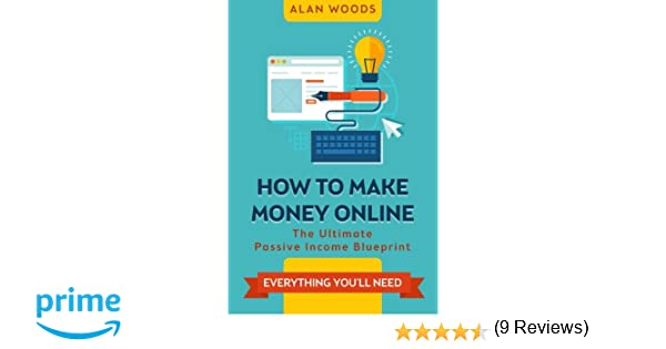How To Make Money Online The Ultimate Passive Income Blueprint Amazon Co Uk Alan Woods 9781514833735 Books