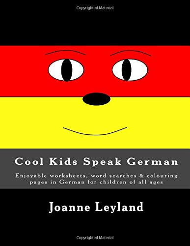 Cool Kids Speak German: Enjoyable worksheets, word searches & colouring pages in German for children of all ages