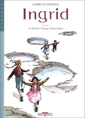 Ingrid, tome 1 : Le dernier voyage d'Opa Julius