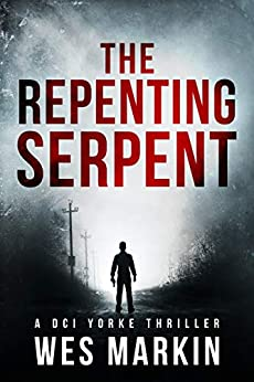 The Repenting Serpent: The exciting new crime thriller from one of the hottest new UK crime authors (A DCI Yorke Thriller Book 2) by [Markin, Wes]