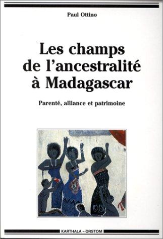Les champs de l'ancestralité à Madagascar : Parenté, alliance et patrimoine par Paul Ottino