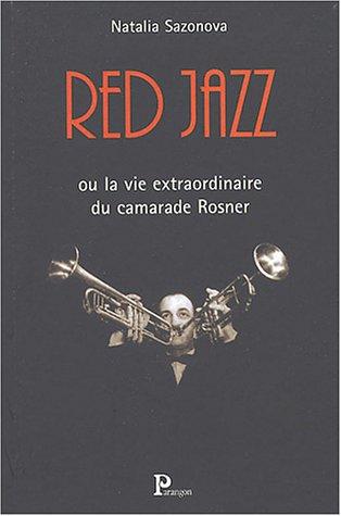 Red Jazz ou la vie extraordinaire du camarade Rosner