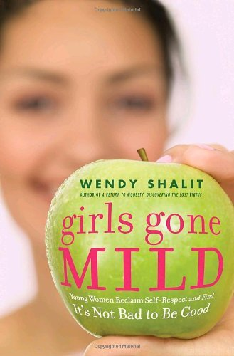 Girls Gone Mild: Young Women Reclaim Self-Respect and Find It's Not Bad to Be Good by Wendy Shalit (2007-03-07)