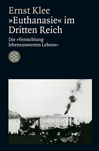»Euthanasie« im Dritten Reich: Die »Vernichtung lebensunwerten Lebens« (Die Zeit des Nationalsozialismus)