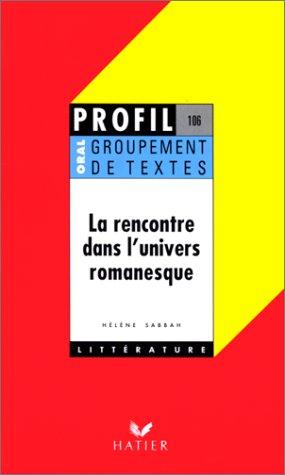La rencontre dans l'univers romanesque, groupement de textes, oral de français par H. Sabbah (Poche)
