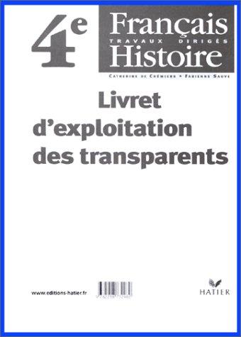 Français - Histoire, 4e. Livret du professeur et livret d'exploitation des transparents par Catherine De Cremiers, Fabienne Sauve