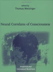 Neural Correlates of Consciousness: Empirical and Conceptual Questions (Bradford Books) by Thomas Metzinger (2000-11-01)