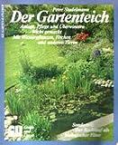 Der Gartenteich. Anlage, Pflege und Überwintern leicht gemacht. Mit Wasserpflanzen, Fischen und anderen Tieren. Sonderteil: Der Bachlauf als biologischer Filter