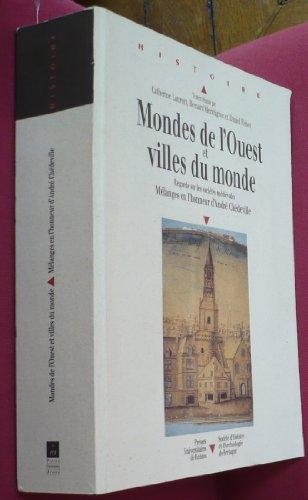 Mondes de l'Ouest et villes du monde : Regards sur les sociétés médiévales, mélanges en l'honneur d'André Chédeville