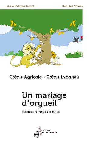 credit-agricole-credit-lyonnais-un-mariage-dorgueil-lhistoire-secrete-de-la-fusion