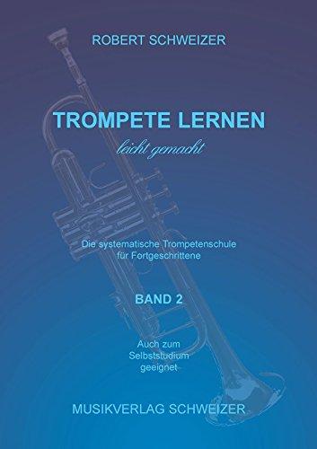 Trompete lernen leicht gemacht BAND2 (B-Notation). Trompetenschule für Fortgeschrittene (MODERNE MUSIKPÄDAGOGIK) von Robert Schweizer (Ungekürzte Ausgabe, 2006) Spiralbindung