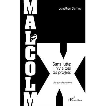 Malcolm X: Sans Lutte Il N'y A Pas De Progrès
