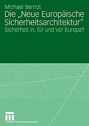 Die Neue Europäische Sicherheitsarchitektur: Sicherheit in, für und vor Europa?