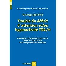 Ouvrage spécialisé - Trouble du déficit d'attention et/ou hyperactivité TDA/H: Informations à l'attention des personnes concernées, des parents, des enseignants et des éducateurs