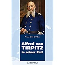 Alfred von Tirpitz in seiner Zeit