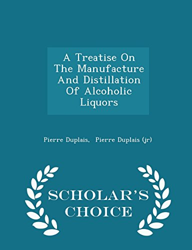 A Treatise On The Manufacture And Distillation Of Alcoholic Liquors - Scholar's Choice Edition