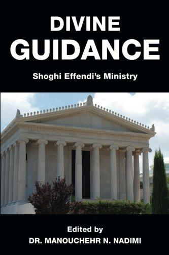 Divine Guidance: Shoghi Effendi?s Ministry por Dr. Manouchehr N Nadimi