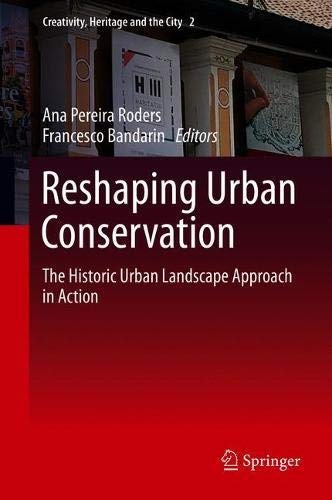 The Historic Urban Landscape Approach: Reshaping the Future of Conservation (Creativity, Heritage and the City)