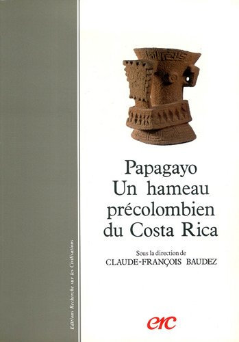 Papagayo. Un hameau prcolombien du Costa Rica