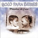 Solo Para Bebes: Melodias De Cuna by Various Artists (2002-06-25)
