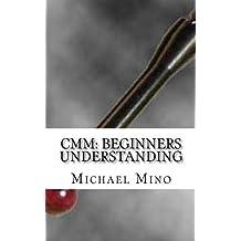 CMM: Beginners Understanding: Understanding the basics: Volume 1